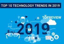 Top 10 xu hướng công nghệ nổi bật nhất trong năm 2019