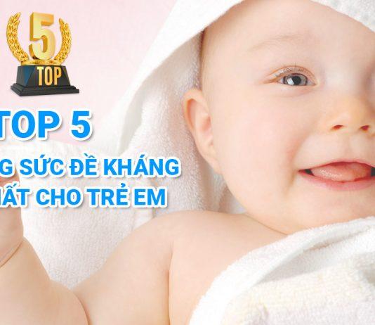 Top 5 sữa tăng sức đề kháng tốt nhất cho trẻ em